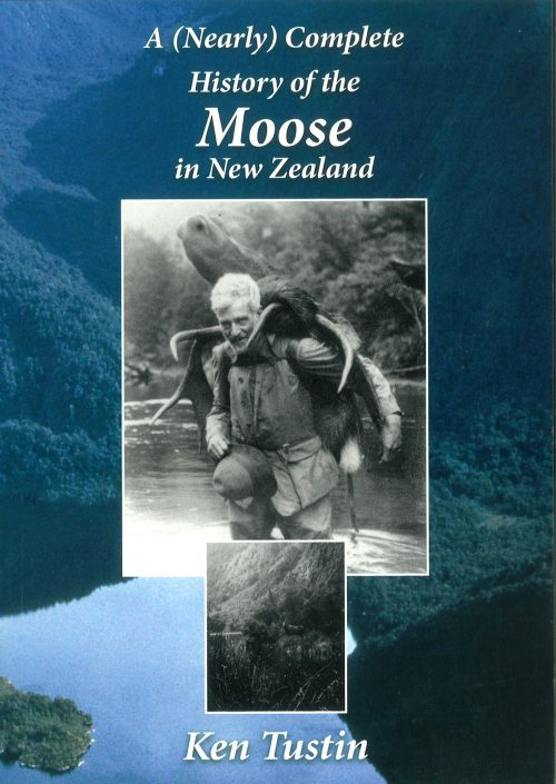 History of the Moose in New Zealand - Ken Tustin